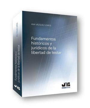 FUNDAMENTOS HISTÓRICOS Y JURÍDICOS DE LA LIBERTAD DE TESTAR