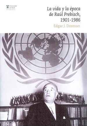 VIDA Y LA ÉPOCA DE RAÚL PREBISCH, 1901-1986, LA