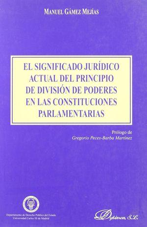 SIGNIFICADO JURÍDICO DEL ACTUAL PRINCIPIO DE DIVISIÓN DE PODERES EN LAS CONSTITUCIONES, EL