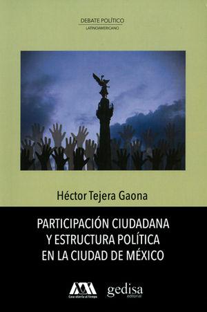 PARTICIPACIÓN CIUDADANA Y ESTRUCTURA POLÍTICA EN LA CIUDAD DE MÉXICO