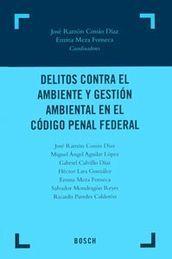 DELITOS CONTRA EL AMBIENTE Y GESTIÓN AMBIENTAL EN EL CÓDIGO PENAL FEDERAL