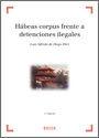 HABEAS CORPUS FRENTE A DETENCIONES ILEGALES