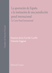 LA APORTACIÓN DE ESPAÑA A LA INSTITUCIÓN DE UNA JURISDICCIÓN PENAL INTERNACIONAL