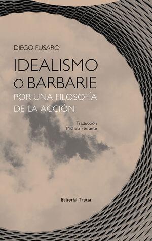 IDEALISMO O BARBARIE. POR UNA FILOSOFIA DE LA ACCION
