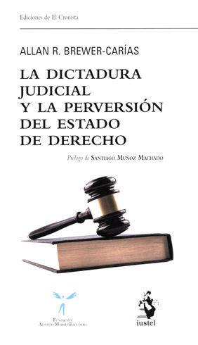 LA DICTADURA JUDICIAL Y LA PERVERSIÓN DEL ESTADO DE DERECHO