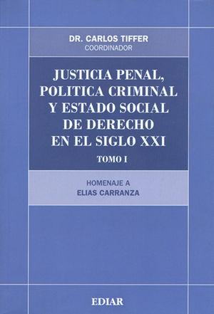JUSTICIA PENAL, POLITICA CRIMINAL Y ESTADO DE DERECHO EN EL SIGLO XXI TOMO I