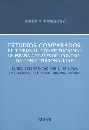 ESTUDIOS COMPARADOS. EL TRIBUNAL CONSTITUCIONAL DE ESPAÑA A TRAVES DEL CONTROL DE CONSTITUCIONALIDAD