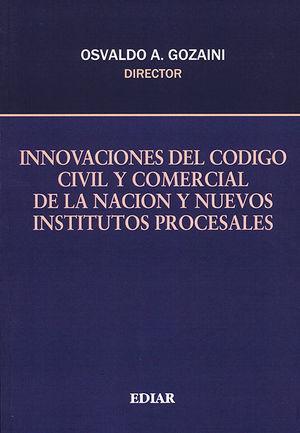 INNOVACIONES DEL CÓDIGO CIVIL Y COMERCIAL DE LA NACIÓN Y NUEVOS INSTITUTOS PROCESALES