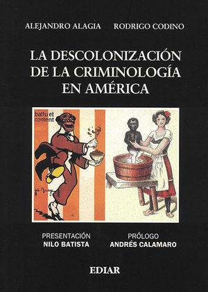 DESCOLONIZACIÓN DE LA CRIMINOLOGÍA EN AMÉRICA, LA