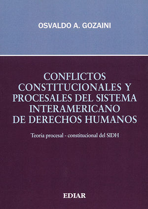 CONFLICTOS CONSTITUCIONALES Y PROCESALES DEL SISTEMA INTERAMERICANO DE DERECHOS HUMANOS
