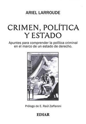 CRIMEN, POLÍTICA Y ESTADO
