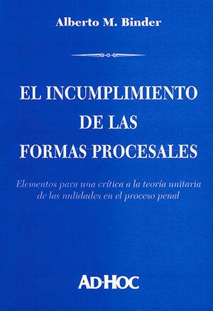 INCUMPLIMIENTO DE LAS FORMAS PROCESALES, EL. 1ª ED. 2000, 1ª REIMP. 2009.