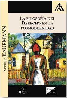 FILOSOFIA DEL DERECHO EN LA POSMODERNIDAD, LA