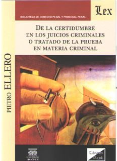 DE LA CERTIDUMBRE EN LOS JUICIOS CRIMINALES O TRATADO DE LA PRUEBA ...