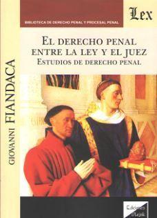 DERECHO PENAL ENTRE LA LEY Y EL JUEZ, EL
