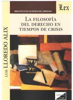 FILOSOFIA DEL DERECHO EN TIEMPOS DE CRISIS, LA