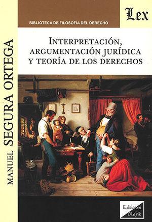 INTERPRETACIÓN, ARGUMENTACIÓN JURÍDICA Y TEORÍA DE LOS DERECHOS
