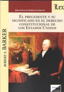 PRECEDENTE Y SU SIGNIFICADO EN EL DERECHO CONSTITUCIONAL DE LOS ESTADOS UNIDOS,