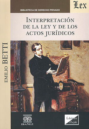 INTERPRETACIÓN DE LA LEY Y DE LOS ACTOS JURÍDICOS