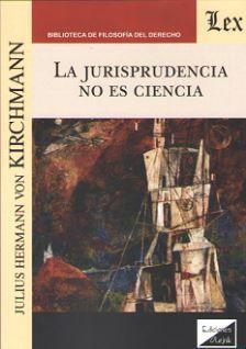 JURISPRUDENCIA NO ES CIENCIA, LA