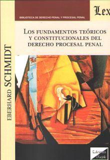 FUNDAMENTOS TEÓRICOS Y CONSTITUCIONALES DEL DERECHO PROCESAL PENAL, LOS