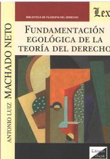 FUNDAMENTACIÓN EGOLÓGICA DE LA TEORÍA DEL DERECHO