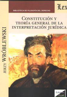CONSTITUCION Y TEORIA GENERAL DE LA INTERPRETACION JURIDICA