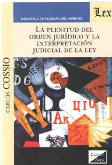 PLENITUD DEL ORDEN JURÍDICO Y LA INTERPRETACIÓN JUDICIAL DE LA LEY, LA