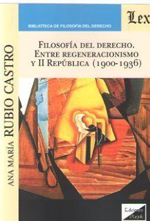 FILOSOFIA DEL DERECHO. ENTRE REGENERACIONISMO Y II REPUBLICA (1900-1936)