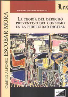 TEORÍA DEL DERECHO PREVENTIVO DEL CONSUMO EN LA PUBLICIDAD DIGITAL, LA