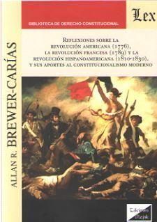 REFLEXIONES SOBRE LA REVOLUCIÓN AMERICANA (1776), LA REVOLUCIÓN FRANCESA (1789) Y LA REVOLUCIÓN HISPANOAMERICANA (1810-1830), Y SUS APORTES AL CONSTITUCIONALISMO MODERNO