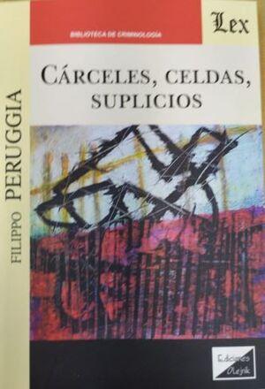 CÁRCELES, CELDAS, SUPLICIOS