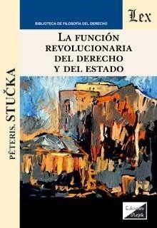 FUNCIÓN REVOLUCIONARIA DEL DERECHO Y DEL ESTADO, LA