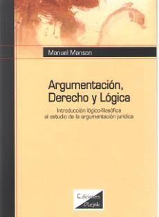 ARGUMENTACIÓN, DERECHO Y LÓGICA. 1ª ED.2018, 1ª REIMP. 2019.