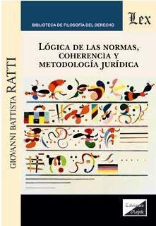 LÓGICA DE LAS NORMAS, COHERENCIA Y METODOLOGÍA JURÍDICA