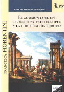 COMMON CORE DEL DERECHO PRIVADO EUROPEO Y LA CODIFICACION EUROPEA, EL