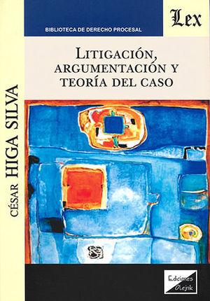 LITIGACIÓN, ARGUMENTACIÓN Y TEORÍA DEL CASO