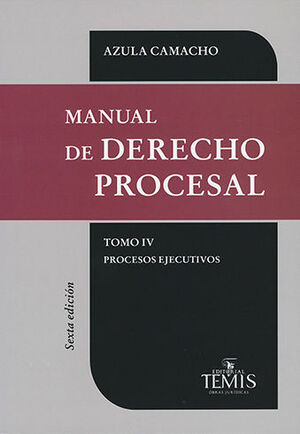 MANUAL DE DERECHO PROCESAL - TOMO IV - PROCESOS EJECUTIVOS