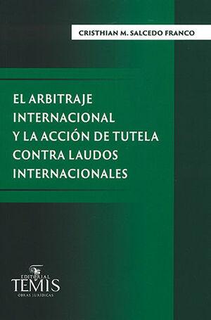 ARBITRAJE INTERNACIONAL Y LA ACCIÓN DE TUTELA CONTRA LAUDOS INTERNACIONALES, EL