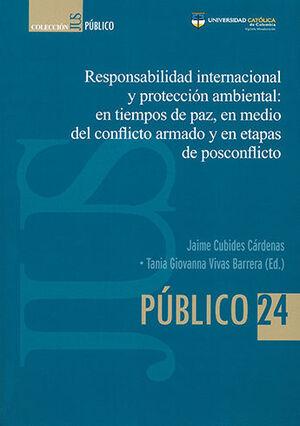 RESPONSABILIDAD INTERNACIONAL Y PROTECCION AMBIENTAL EN TIEMPOS DE PAZ EN MEDIO DEL CONFLICTO