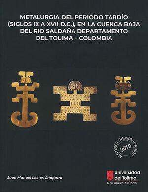 METALURGIA DEL PERIODO TARDÍO ( SIGLO IX AL XVII D.C ), EN LA CUENCA BAJA DEL RÍO SALDAÑA DEPARTAMENTO DEL TOLIMA - COLOMBIA