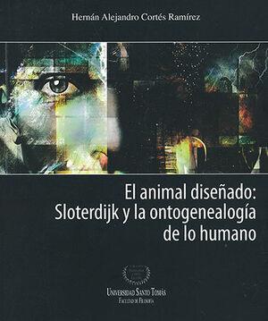 ANIMAL DISEÑADO (EXP) SLOTERDIJK Y LA ONTOGENEALOGIA DE LO HUMANO, EL