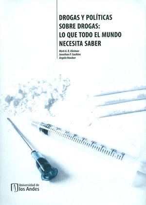 DROGAS Y POLITICAS SOBRE DROGAS LO QUE TODO EL MUNDO NECESITA SABER