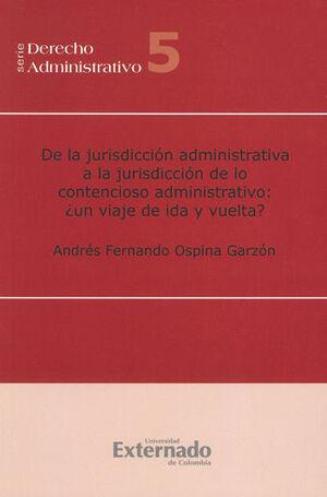DE LA JURISDICCION ADMINISTRATIVA A LA JURISDICCION DE LO CONTENCIOSO ADMINISTRATIVO: ¿UN VIAJE DE I