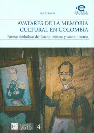 AVATARES DE LA MEMORIA CULTURAL EN COLOMBIA. FORMAS SIMBOLICAS DEL ESTADO, MUSEOS Y CANON LITERARIO