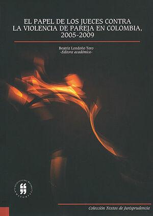 PAPEL DE LOS JUECES CONTRA LA VIOLENCIA DE PAREJA EN COLOMBIA, 2005 - 2009, EL