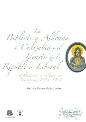 BIBLIOTECA ALDEANA DE COLOMBIA Y EL IDEARIO DE LA REPÚBLICA LIBERAL, LA