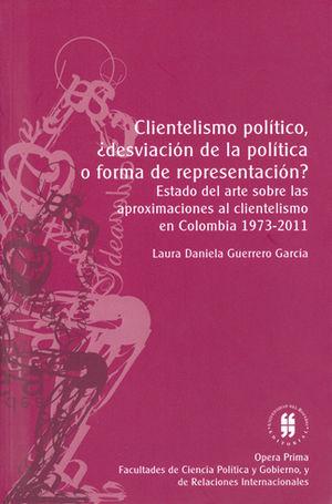 CLIENTELISMO POLÍTICO DESVIACIÓN DE LA POLÍTICA O FORMA DE REPRESENTACIÓN