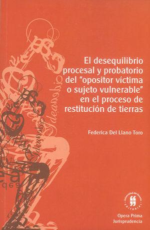 DESEQUILIBRIO PROCESAL Y PROBATORIO DEL OPOSITOR VICTIMA O SUJETO VULNERABLE EN EL PROCESO DE RESTITUCION DE TIERRAS