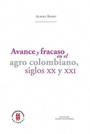 AVANCE Y FRACASO EN EL AGRO COLOMBIANO SIGLOS XX Y XXI